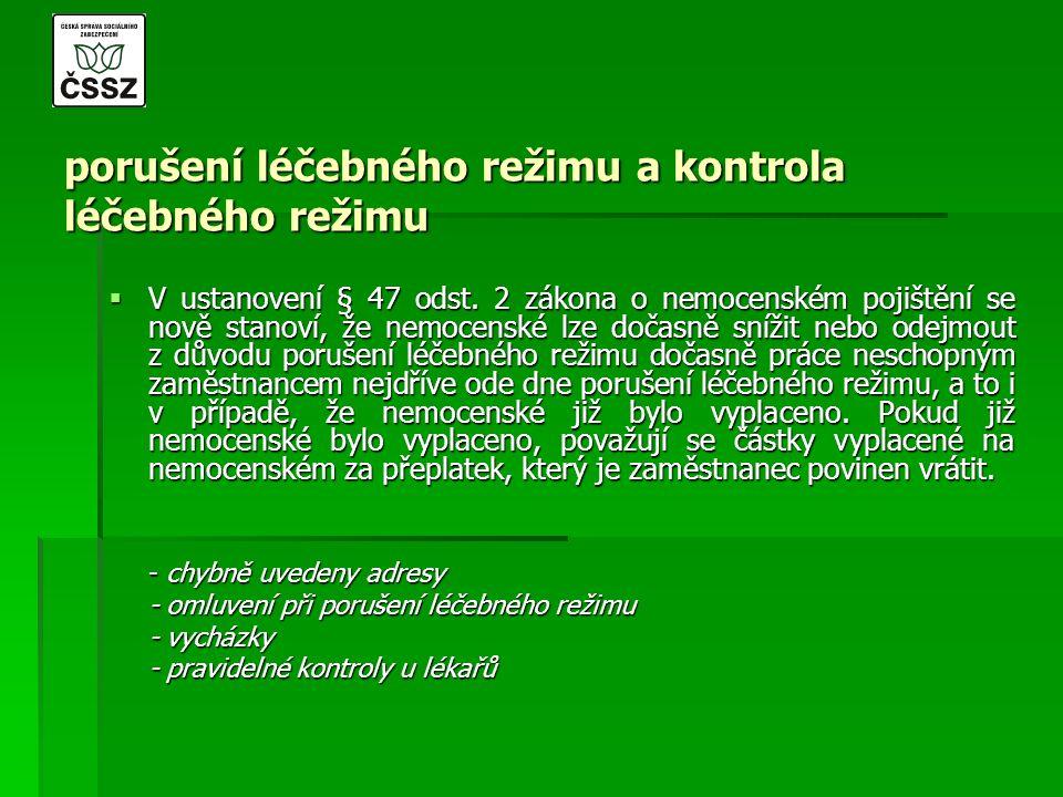 porušení léčebného režimu a kontrola léčebného režimu  V ustanovení § 47 odst. 2 zákona o nemocenském pojištění se nově stanoví, že nemocenské lze do