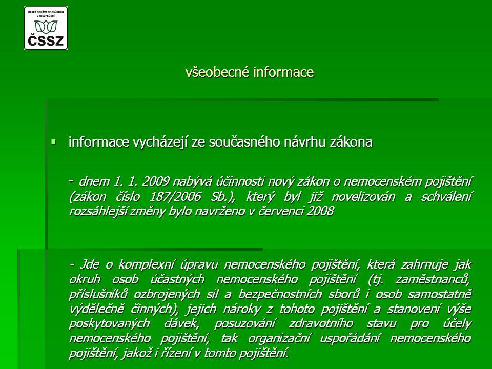 všeobecné informace  informace vycházejí ze současného návrhu zákona - dnem 1. 1. 2009 nabývá účinnosti nový zákon o nemocenském pojištění (zákon čís