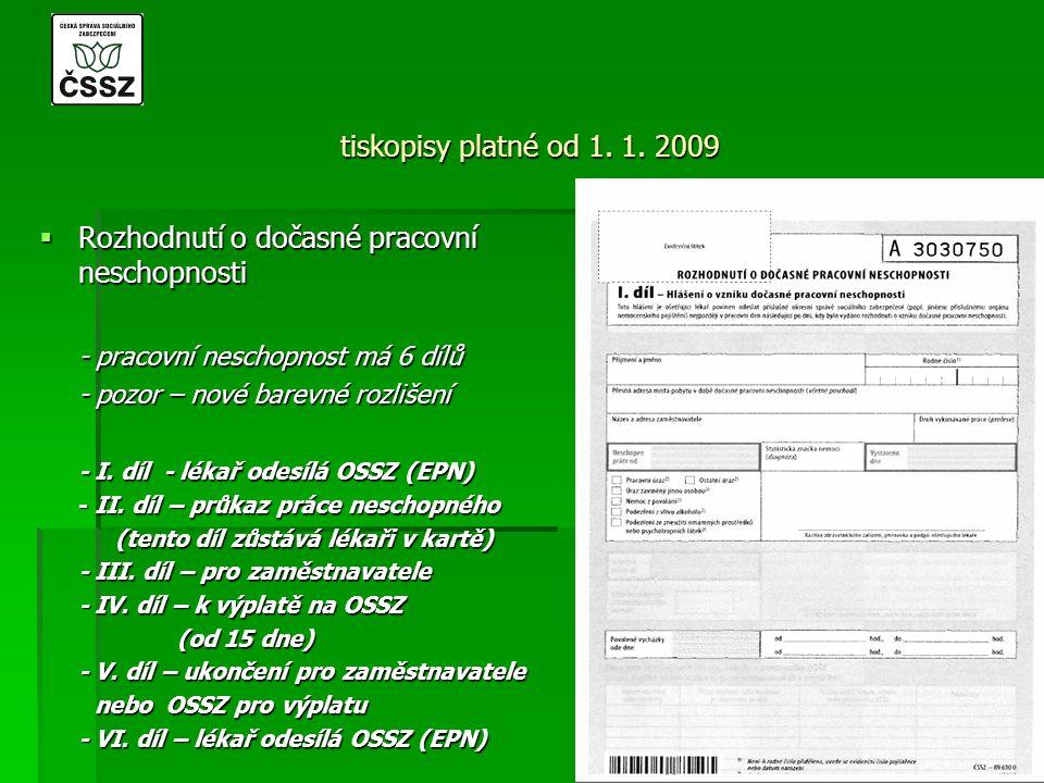 tiskopisy platné od 1. 1. 2009  Rozhodnutí o dočasné pracovní neschopnosti - pracovní neschopnost má 6 dílů - pozor – nové barevné rozlišení - I. díl