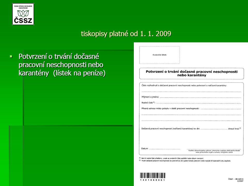 tiskopisy platné od 1. 1. 2009  Potvrzení o trvání dočasné pracovní neschopnosti nebo karantény (lístek na peníze)