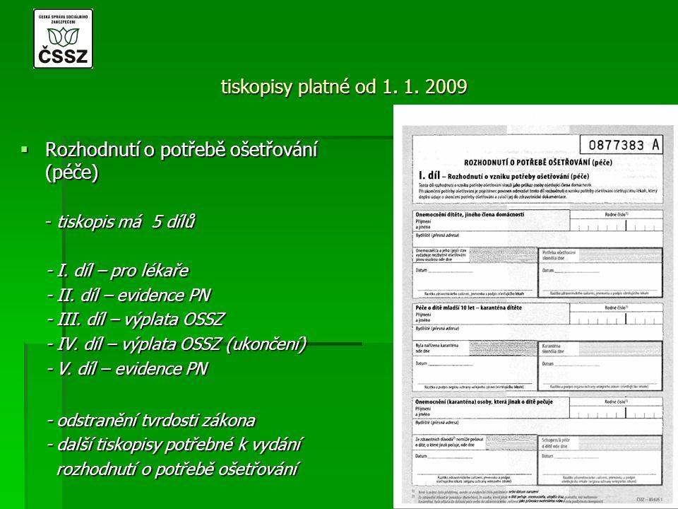 tiskopisy platné od 1. 1. 2009  Rozhodnutí o potřebě ošetřování (péče) - tiskopis má 5 dílů - I. díl – pro lékaře - II. díl – evidence PN - III. díl