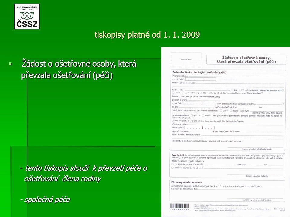 tiskopisy platné od 1. 1. 2009  Žádost o ošetřovné osoby, která převzala ošetřování (péči) převzala ošetřování (péči) - tento tiskopis slouží k převz