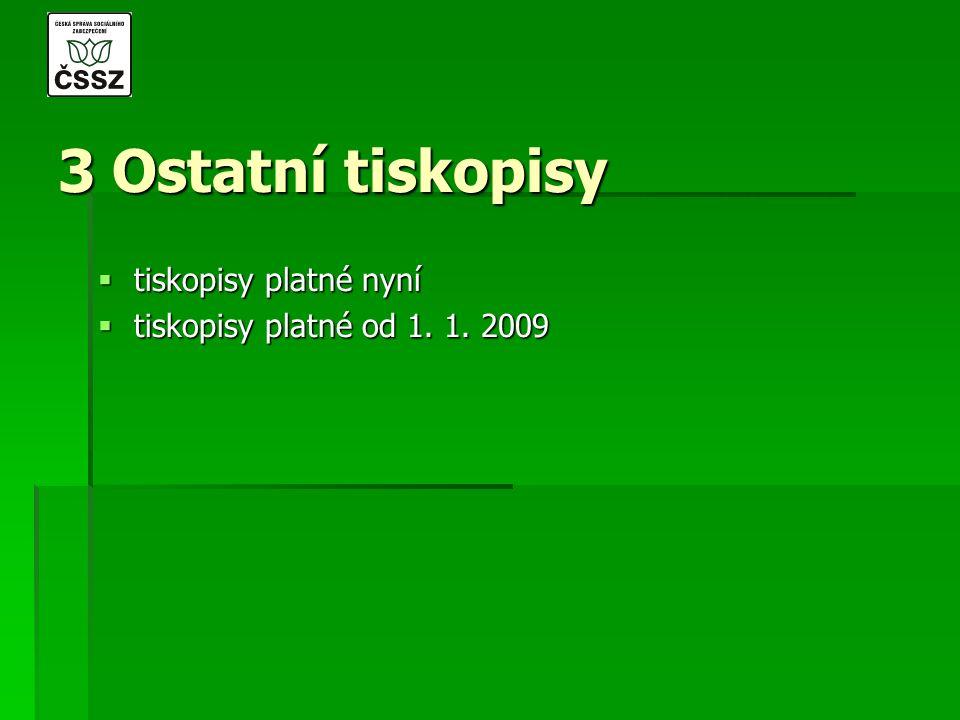 3 Ostatní tiskopisy  tiskopisy platné nyní  tiskopisy platné od 1. 1. 2009