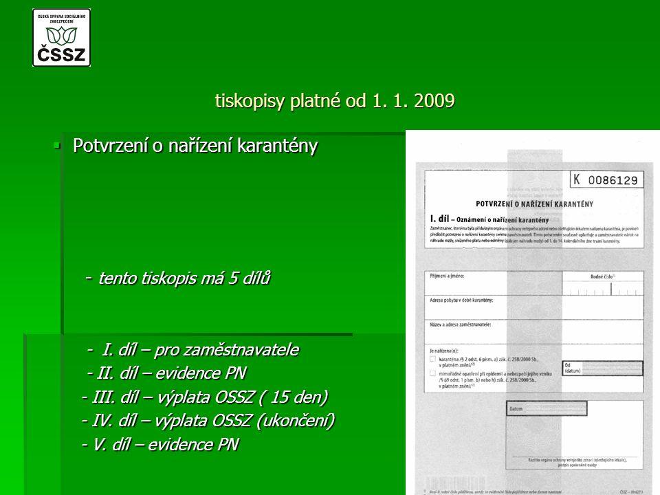 tiskopisy platné od 1. 1. 2009  Potvrzení o nařízení karantény - tento tiskopis má 5 dílů - I. díl – pro zaměstnavatele - II. díl – evidence PN - III