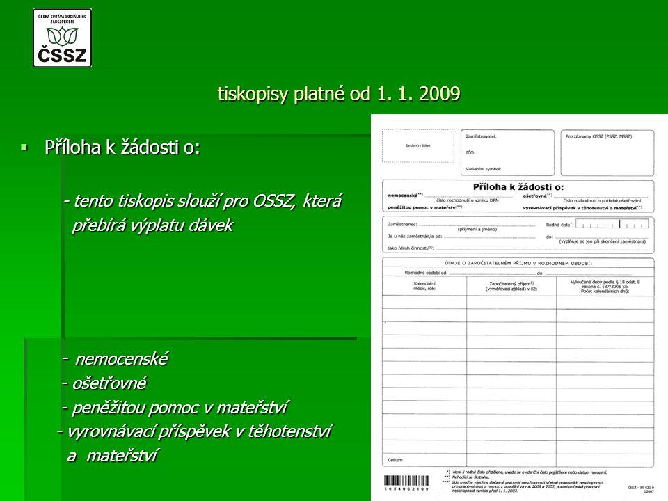 tiskopisy platné od 1. 1. 2009  Příloha k žádosti o: - tento tiskopis slouží pro OSSZ, která - tento tiskopis slouží pro OSSZ, která přebírá výplatu