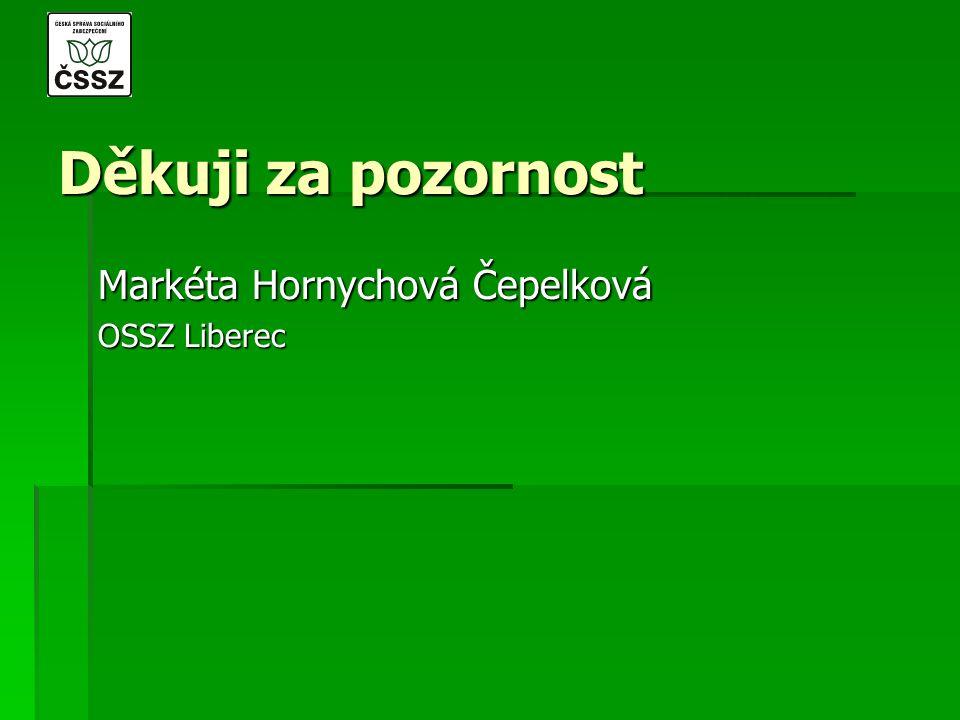 Děkuji za pozornost Markéta Hornychová Čepelková OSSZ Liberec