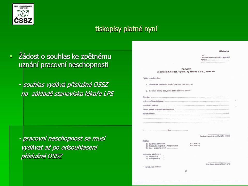 tiskopisy platné nyní  Žádost o povolení změny pobytu na dobu delší než tři dny - souhlas vydává příslušná OSSZ na - souhlas vydává příslušná OSSZ na základě stanoviska lékař LPS základě stanoviska lékař LPS - jedná se o stejný tiskopis jako na souhlas ke zpětnému uznání pracovní souhlas ke zpětnému uznání pracovní neschopnosti neschopnosti