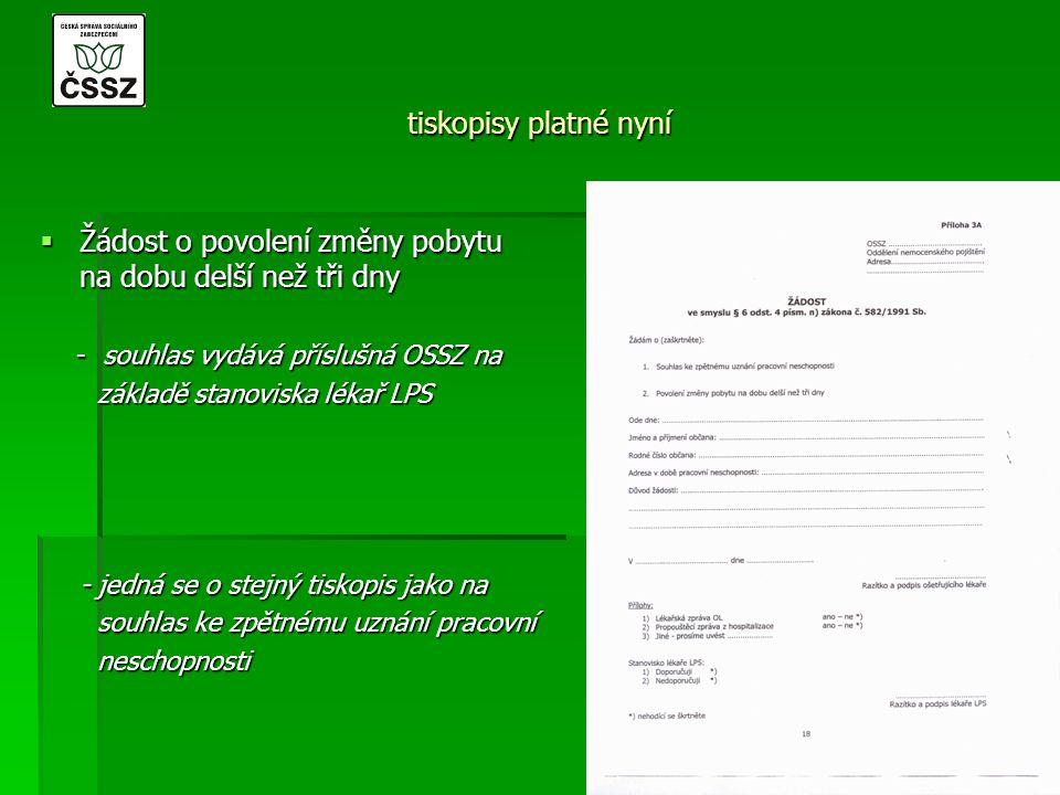 tiskopisy platné nyní  Žádost o povolení změny pobytu na dobu delší než tři dny - souhlas vydává příslušná OSSZ na - souhlas vydává příslušná OSSZ na