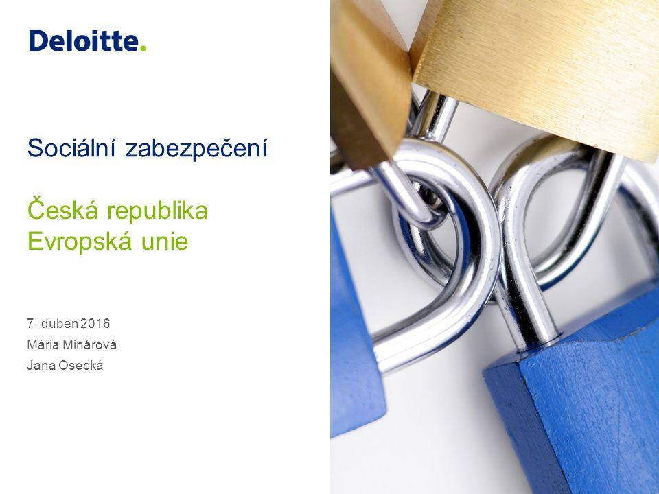 2 © 2014 Deloitte Česká republika Agenda 1.Sociální zabezpečení v Evropské unii 2.Mezinárodní smlouvy o sociálním zabezpečení 3.Bezesmluvní státy 4.Systém sociálního zabezpečení v České republice 1.Zdravotní pojištění 2.Sociální zabezpečení 3.Zaměstnanci 4.Podnikatelé 5.Specifické situace
