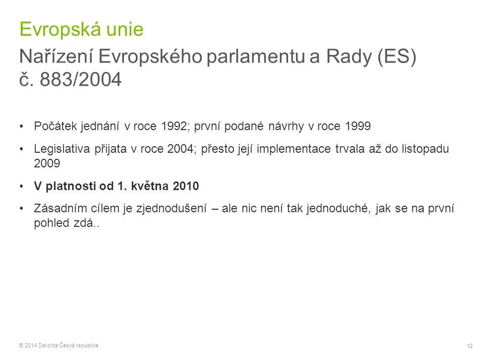 12 © 2014 Deloitte Česká republika Evropská unie Nařízení Evropského parlamentu a Rady (ES) č. 883/2004 Počátek jednání v roce 1992; první podané návr