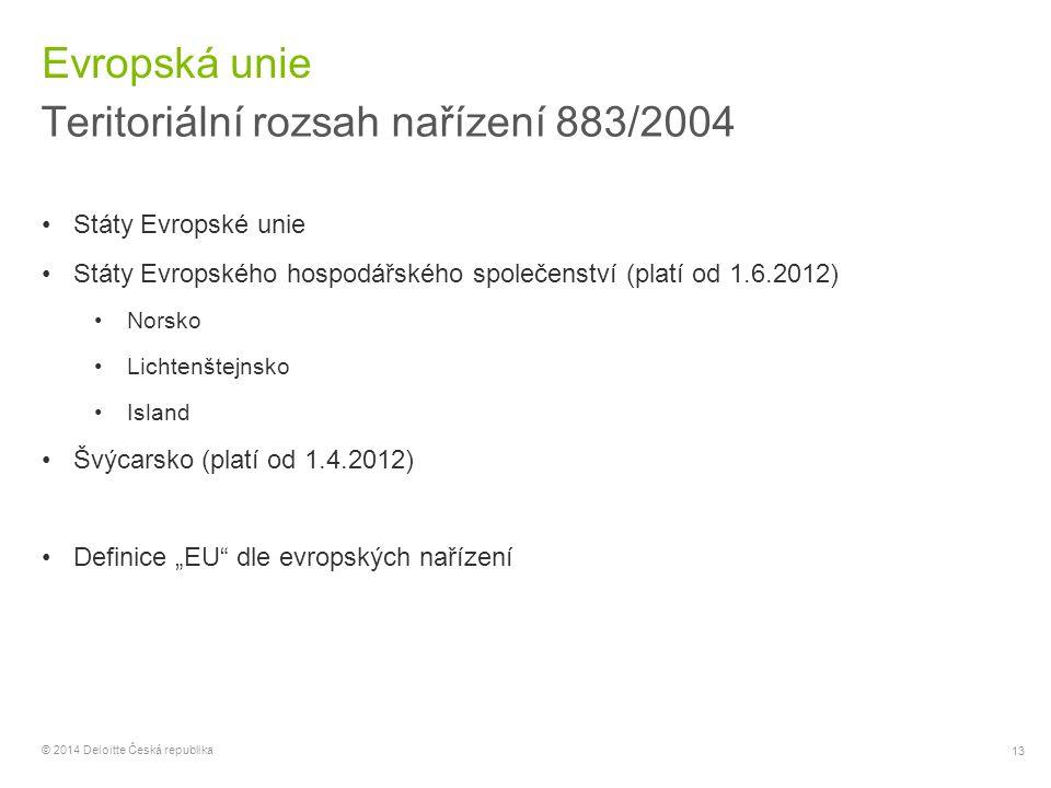 13 © 2014 Deloitte Česká republika Evropská unie Teritoriální rozsah nařízení 883/2004 Státy Evropské unie Státy Evropského hospodářského společenství