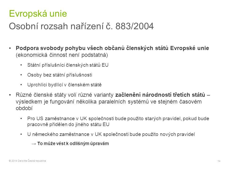 14 © 2014 Deloitte Česká republika Evropská unie Osobní rozsah nařízení č. 883/2004 Podpora svobody pohybu všech občanů členských států Evropské unie