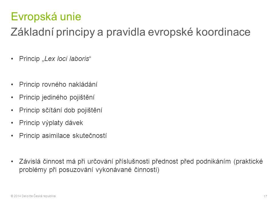 """17 © 2014 Deloitte Česká republika Evropská unie Základní principy a pravidla evropské koordinace Princip """"Lex loci laboris"""" Princip rovného nakládání"""