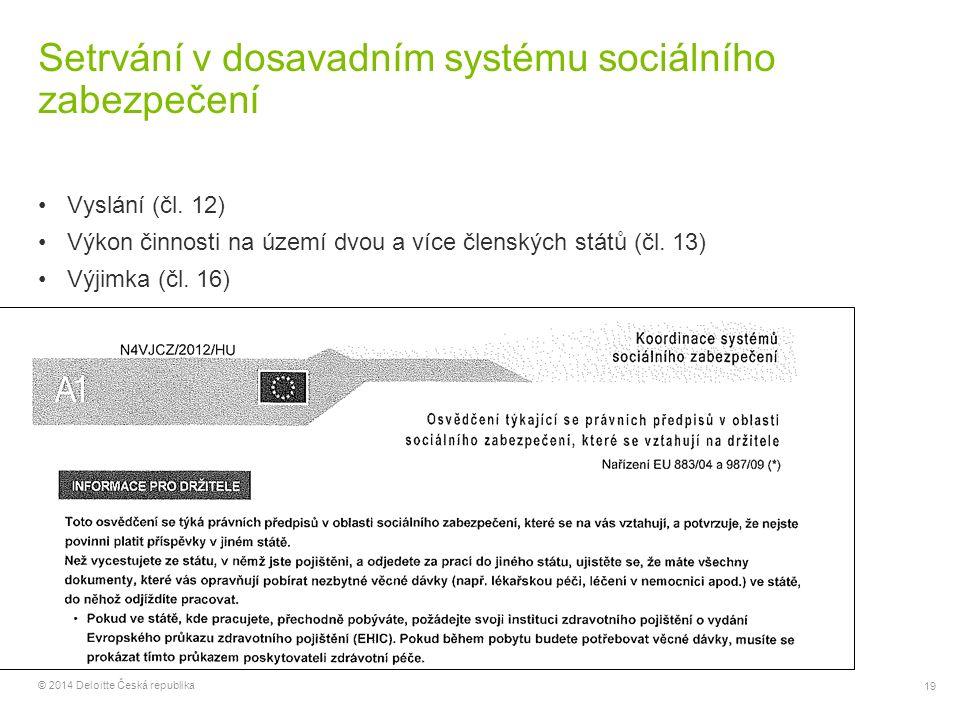 19 © 2014 Deloitte Česká republika Setrvání v dosavadním systému sociálního zabezpečení Vyslání (čl. 12) Výkon činnosti na území dvou a více členských
