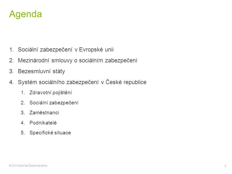 33 © 2014 Deloitte Česká republika Životní situace našich klientů Pan Novák jako manažer pro střední Evropu pracuje pro svého českého zaměstnavatele v České republice přibližně 50 % své pracovní doby.