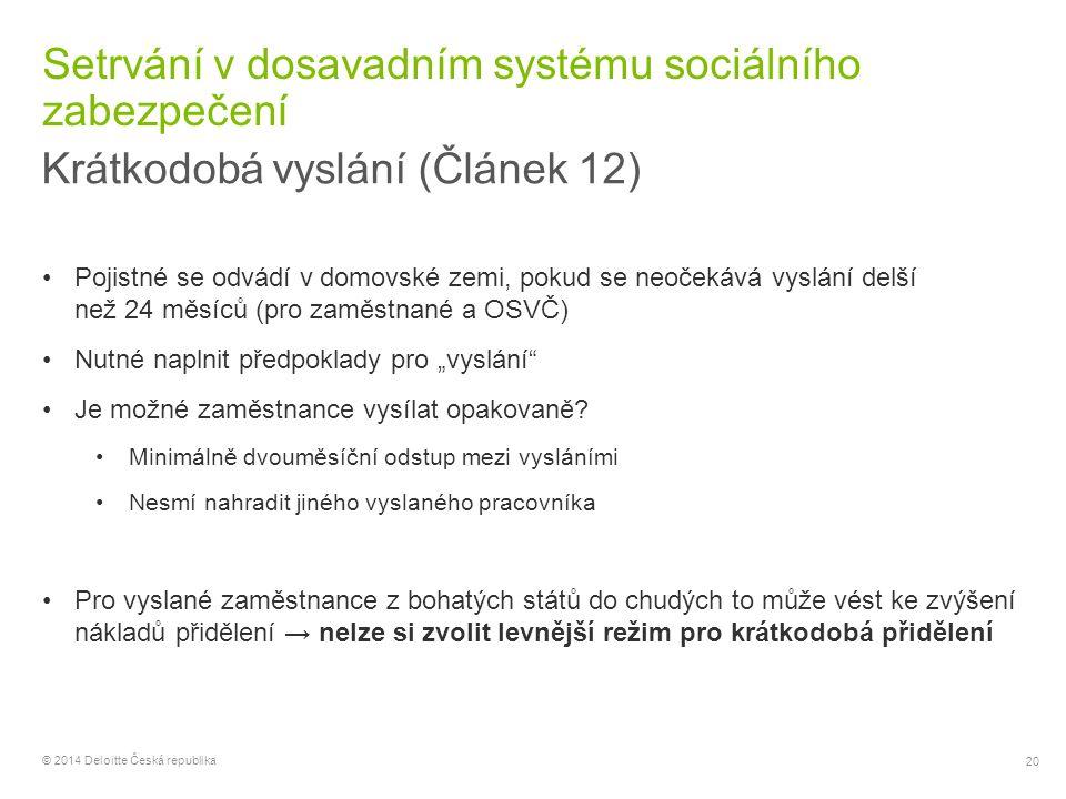 20 © 2014 Deloitte Česká republika Setrvání v dosavadním systému sociálního zabezpečení Krátkodobá vyslání (Článek 12) Pojistné se odvádí v domovské z