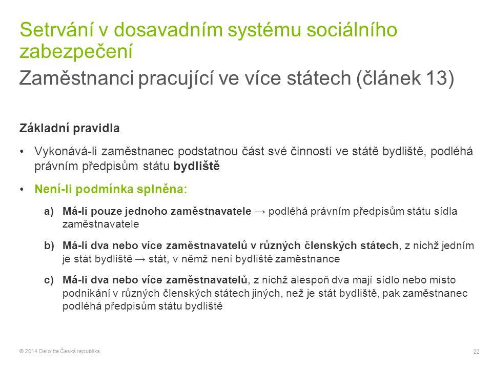 22 © 2014 Deloitte Česká republika Setrvání v dosavadním systému sociálního zabezpečení Zaměstnanci pracující ve více státech (článek 13) Základní pra