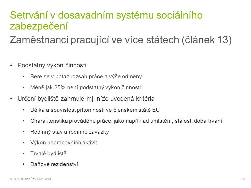 23 © 2014 Deloitte Česká republika Setrvání v dosavadním systému sociálního zabezpečení Zaměstnanci pracující ve více státech (článek 13) Podstatný vý