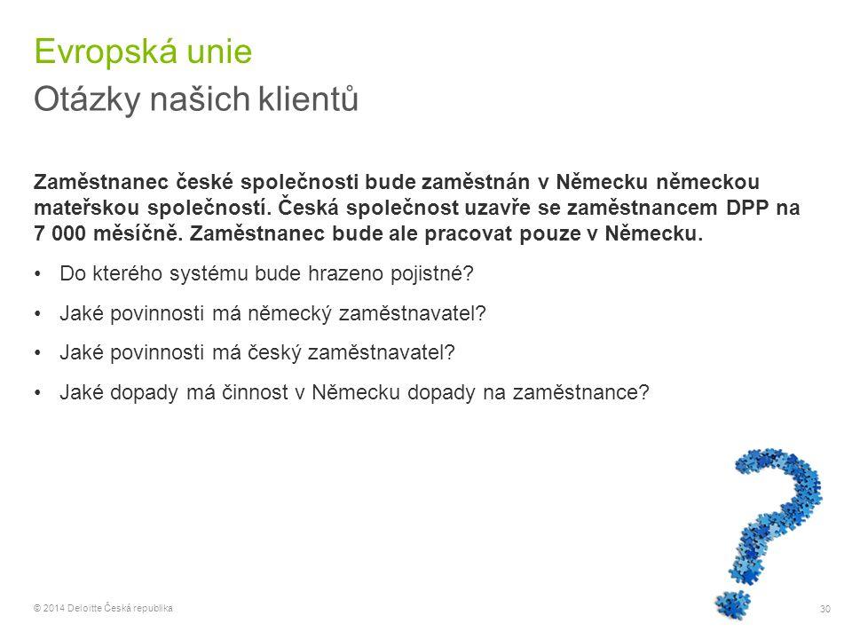 30 © 2014 Deloitte Česká republika Evropská unie Otázky našich klientů Zaměstnanec české společnosti bude zaměstnán v Německu německou mateřskou spole