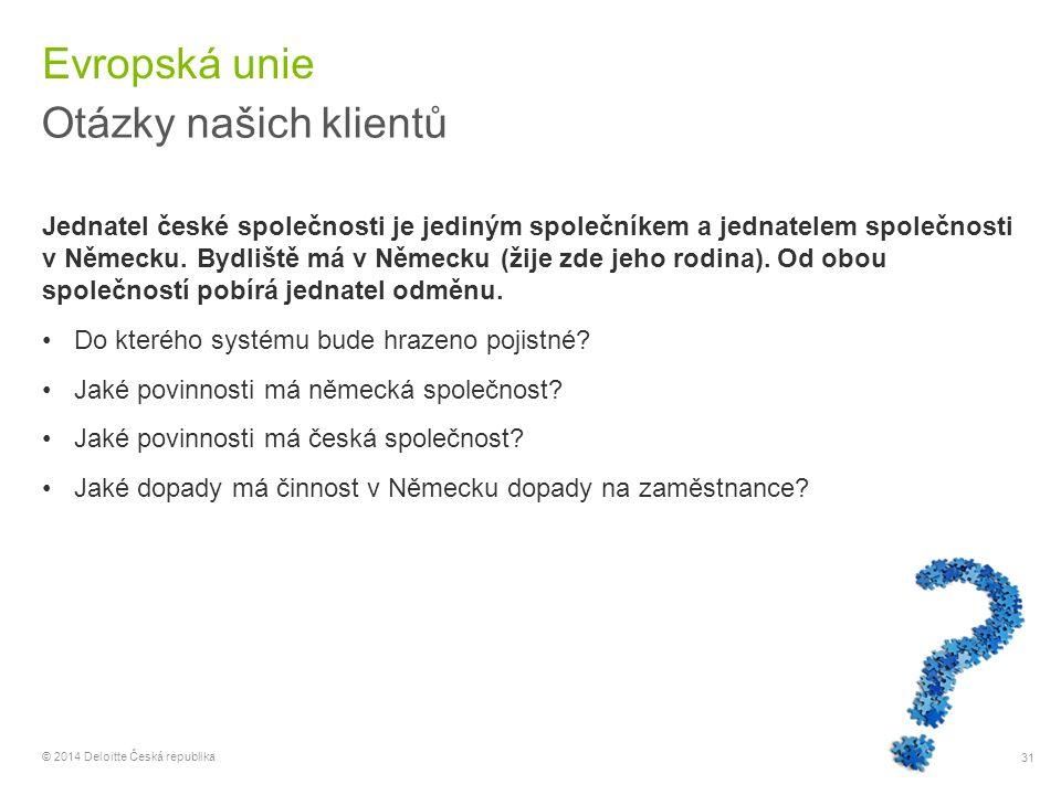 31 © 2014 Deloitte Česká republika Evropská unie Otázky našich klientů Jednatel české společnosti je jediným společníkem a jednatelem společnosti v Ně