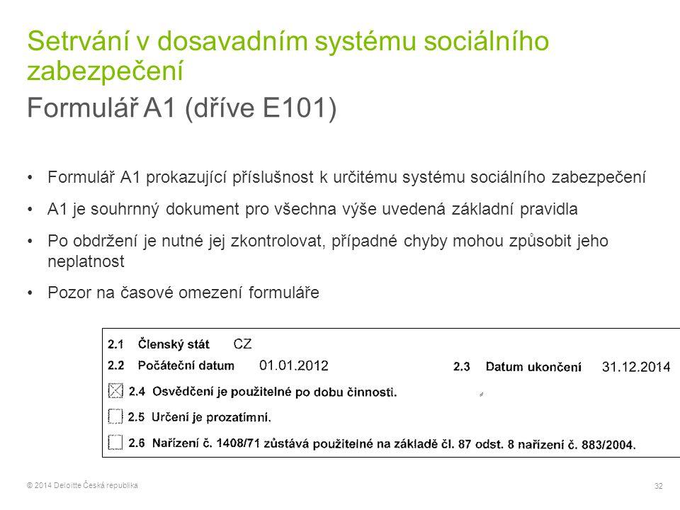 32 © 2014 Deloitte Česká republika Setrvání v dosavadním systému sociálního zabezpečení Formulář A1 (dříve E101) Formulář A1 prokazující příslušnost k
