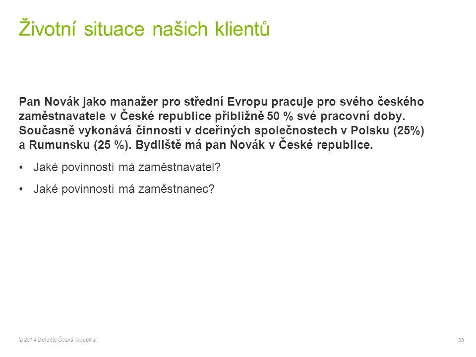 33 © 2014 Deloitte Česká republika Životní situace našich klientů Pan Novák jako manažer pro střední Evropu pracuje pro svého českého zaměstnavatele v
