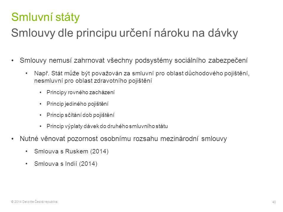 40 © 2014 Deloitte Česká republika Smluvní státy Smlouvy dle principu určení nároku na dávky Smlouvy nemusí zahrnovat všechny podsystémy sociálního za