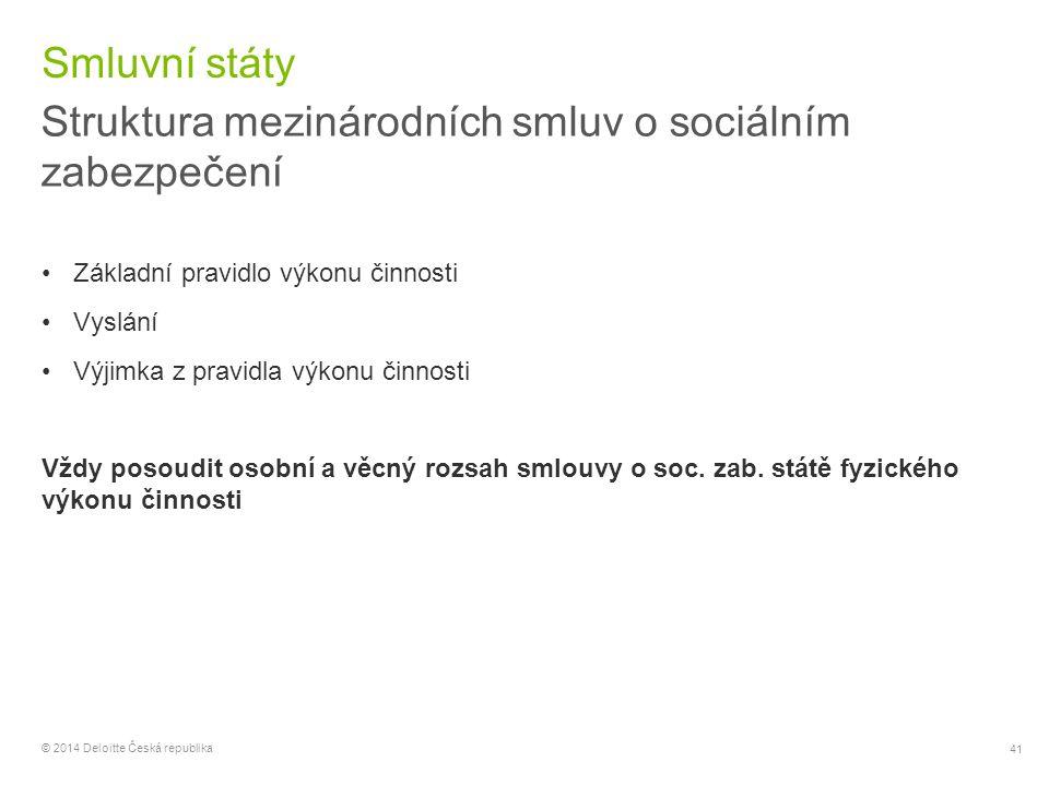 41 © 2014 Deloitte Česká republika Smluvní státy Struktura mezinárodních smluv o sociálním zabezpečení Základní pravidlo výkonu činnosti Vyslání Výjim