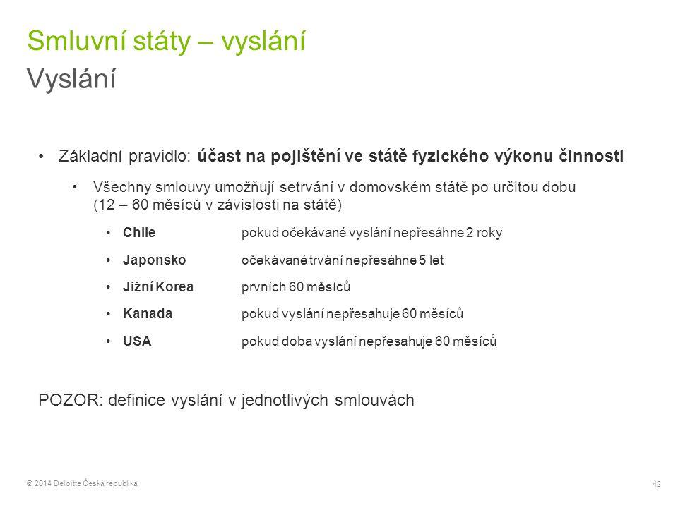 42 © 2014 Deloitte Česká republika Smluvní státy – vyslání Vyslání Základní pravidlo: účast na pojištění ve státě fyzického výkonu činnosti Všechny sm