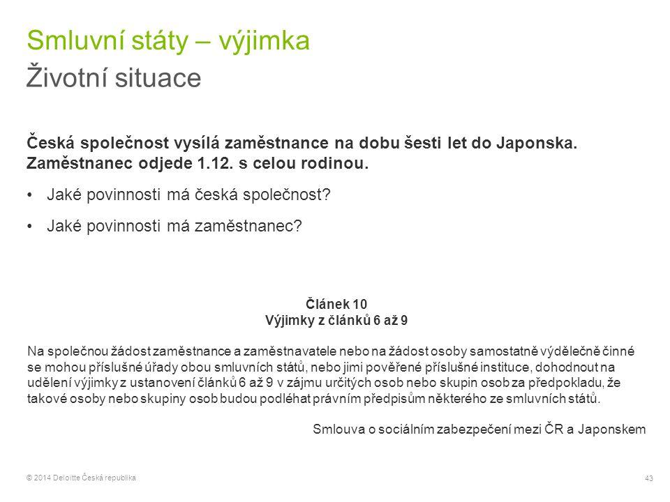 43 © 2014 Deloitte Česká republika Smluvní státy – výjimka Životní situace Česká společnost vysílá zaměstnance na dobu šesti let do Japonska. Zaměstna