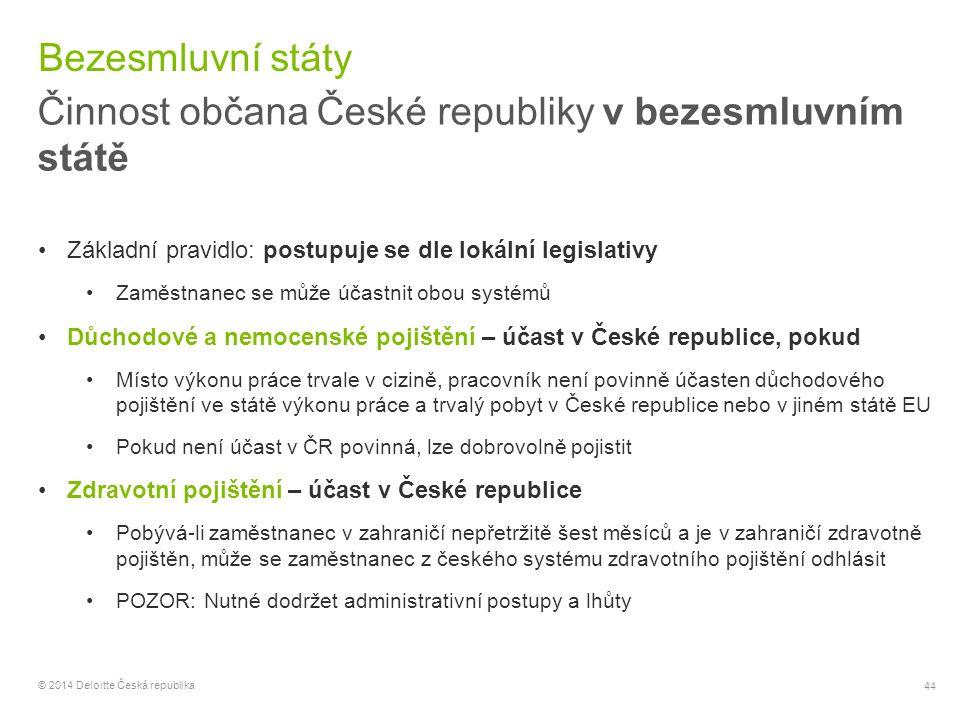 44 © 2014 Deloitte Česká republika Bezesmluvní státy Činnost občana České republiky v bezesmluvním státě Základní pravidlo: postupuje se dle lokální l