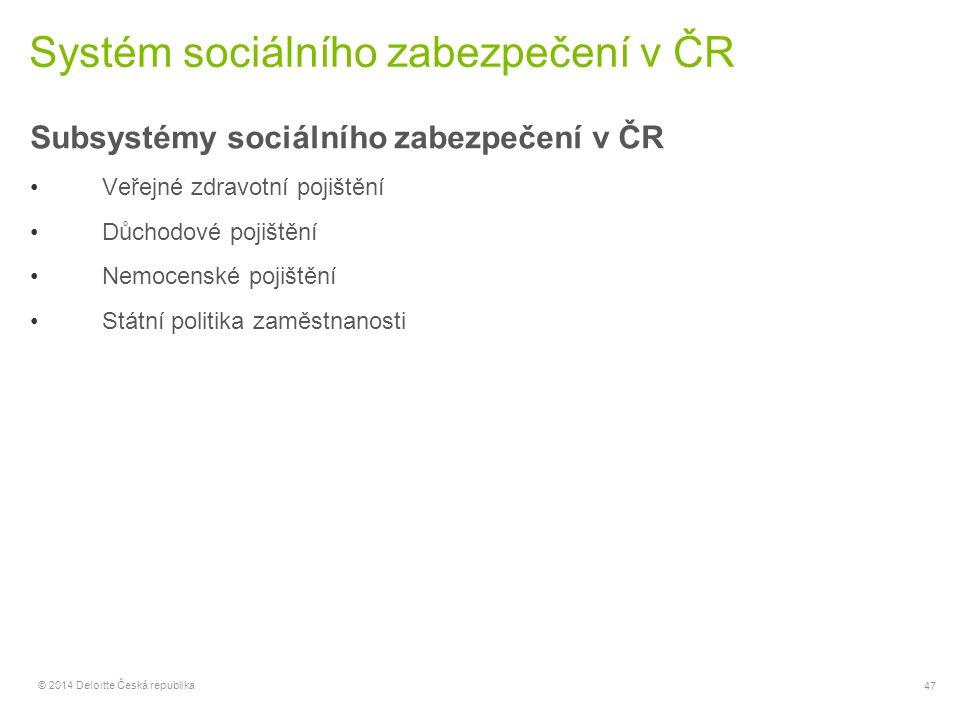 47 © 2014 Deloitte Česká republika Systém sociálního zabezpečení v ČR Subsystémy sociálního zabezpečení v ČR Veřejné zdravotní pojištění Důchodové poj