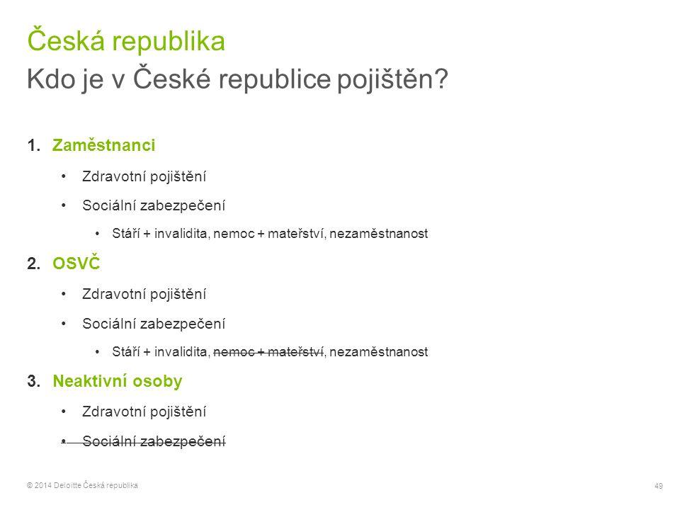 49 © 2014 Deloitte Česká republika Česká republika Kdo je v České republice pojištěn? 1.Zaměstnanci Zdravotní pojištění Sociální zabezpečení Stáří + i