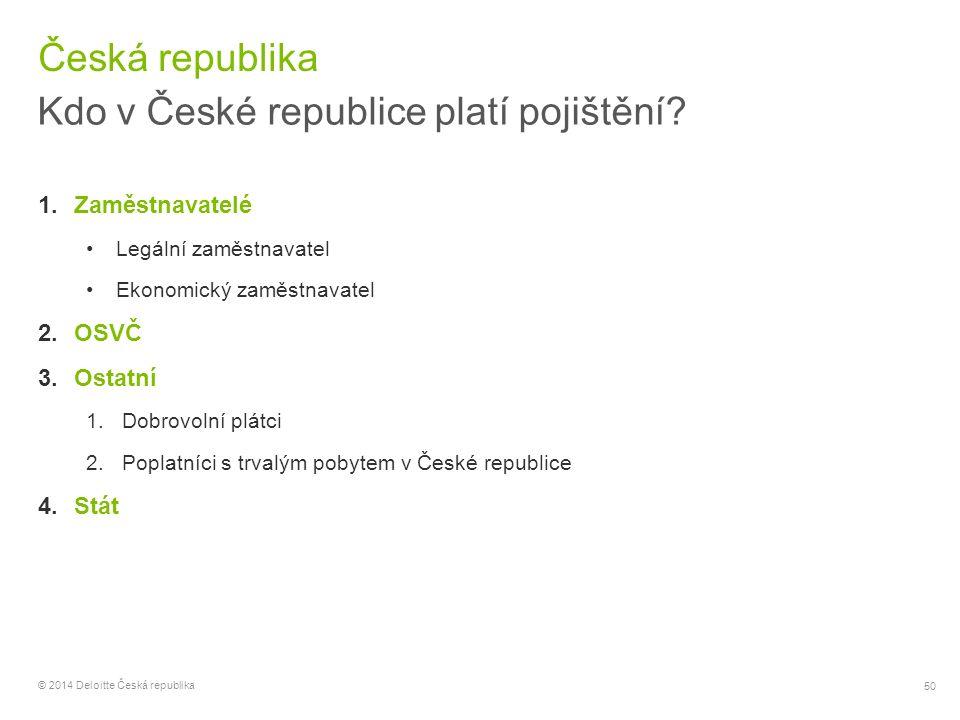50 © 2014 Deloitte Česká republika Česká republika Kdo v České republice platí pojištění? 1.Zaměstnavatelé Legální zaměstnavatel Ekonomický zaměstnava