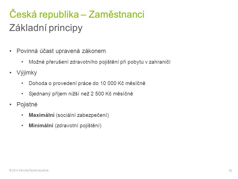 53 © 2014 Deloitte Česká republika Česká republika – Zaměstnanci Základní principy Povinná účast upravená zákonem Možné přerušení zdravotního pojištěn