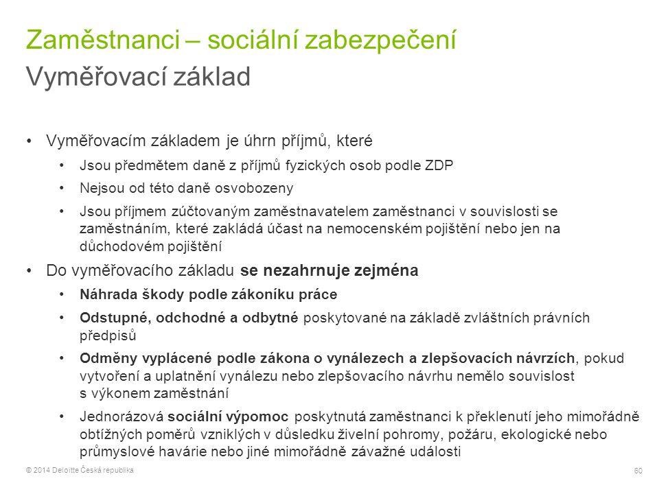 60 © 2014 Deloitte Česká republika Zaměstnanci – sociální zabezpečení Vyměřovací základ Vyměřovacím základem je úhrn příjmů, které Jsou předmětem daně