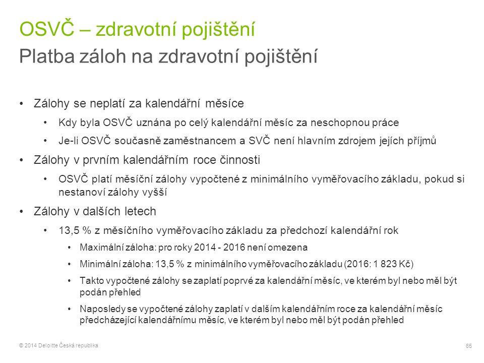 65 © 2014 Deloitte Česká republika OSVČ – zdravotní pojištění Platba záloh na zdravotní pojištění Zálohy se neplatí za kalendářní měsíce Kdy byla OSVČ
