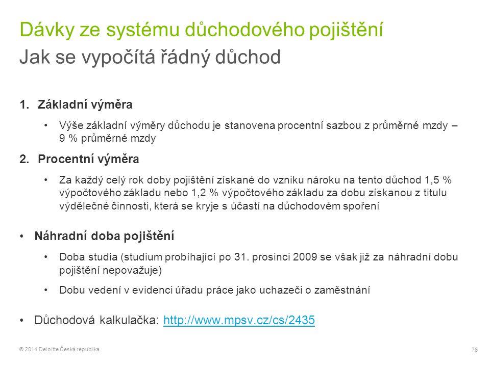 76 © 2014 Deloitte Česká republika Dávky ze systému důchodového pojištění Jak se vypočítá řádný důchod 1.Základní výměra Výše základní výměry důchodu