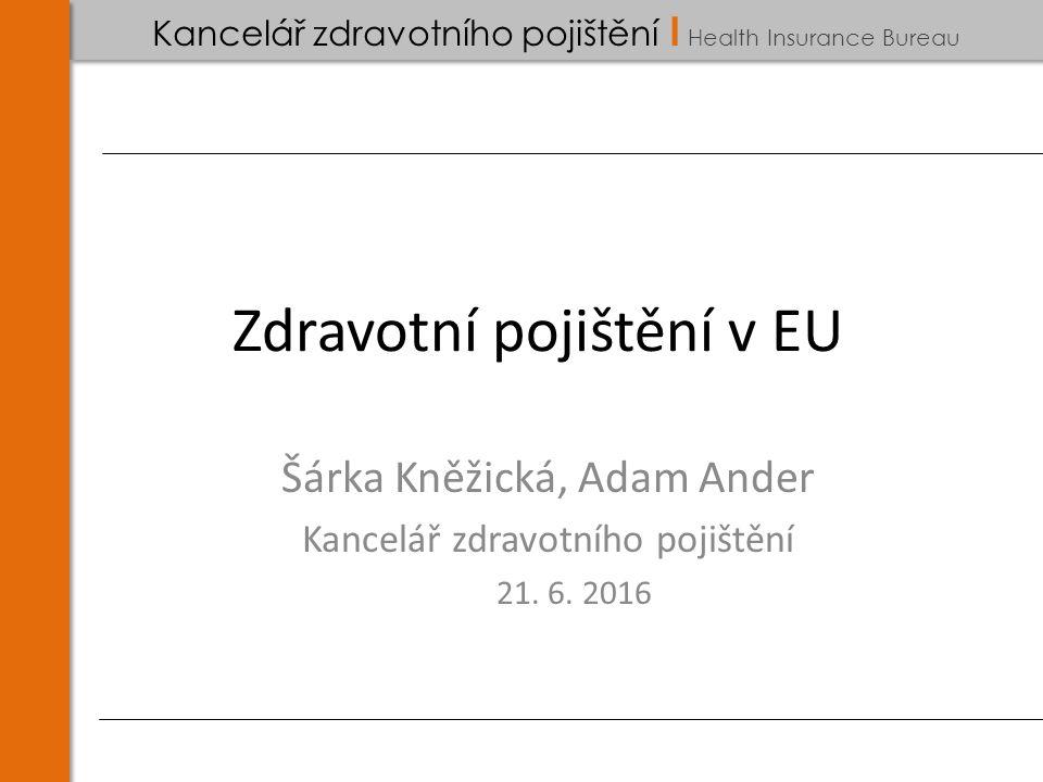 Kancelář zdravotního pojištění I Health Insurance Bureau Zdravotní pojištění v EU Šárka Kněžická, Adam Ander Kancelář zdravotního pojištění 21.