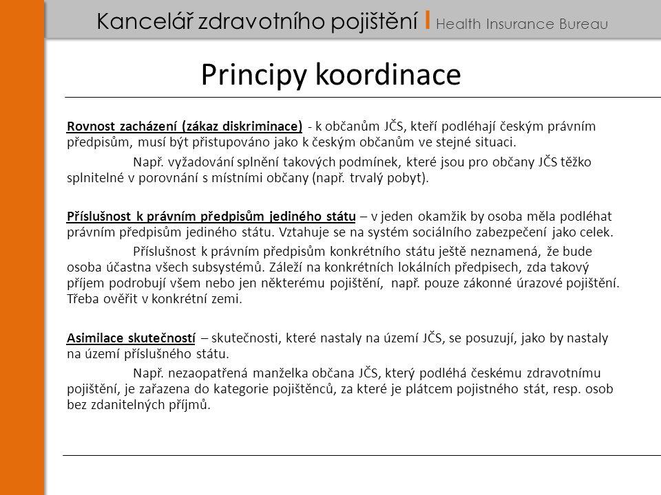 Kancelář zdravotního pojištění I Health Insurance Bureau Principy koordinace Rovnost zacházení (zákaz diskriminace) - k občanům JČS, kteří podléhají českým právním předpisům, musí být přistupováno jako k českým občanům ve stejné situaci.