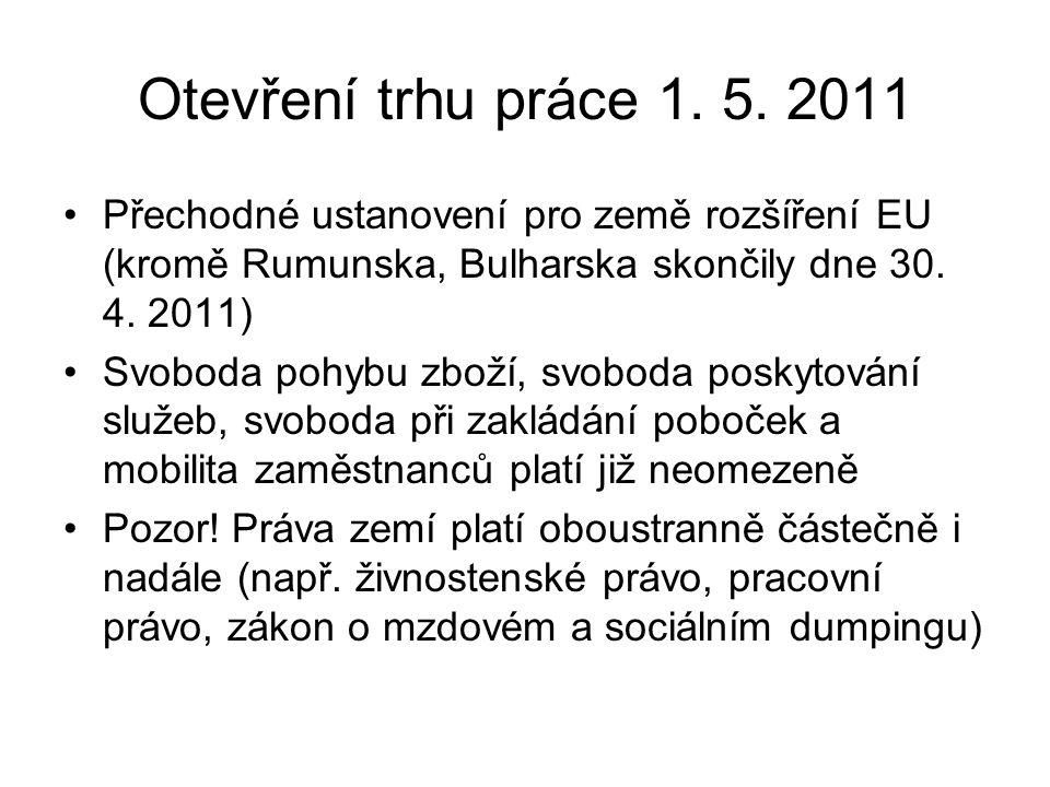 Otevření trhu práce 1. 5. 2011 Přechodné ustanovení pro země rozšíření EU (kromě Rumunska, Bulharska skončily dne 30. 4. 2011) Svoboda pohybu zboží, s