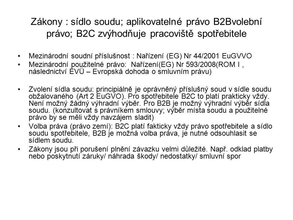 Zákony : sídlo soudu; aplikovatelné právo B2Bvolební právo; B2C zvýhodňuje pracoviště spotřebitele Mezinárodní soudní příslušnost : Nařízení (EG) Nr 44/2001 EuGVVO Mezinárodní použitelné právo: Nařízení(EG) Nr 593/2008(ROM I, následnictví EVÜ – Evropská dohoda o smluvním právu) Zvolení sídla soudu: principiálně je oprávněný příslušný soud v sídle soudu obžalovaného (Art 2 EuGVO).