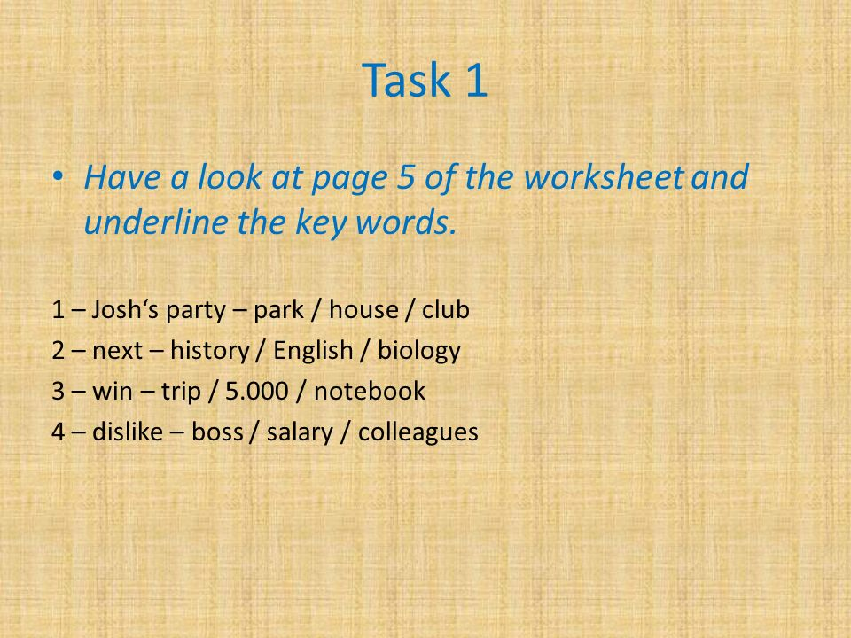 Task 1 Have a look at page 5 of the worksheet and underline the key words.