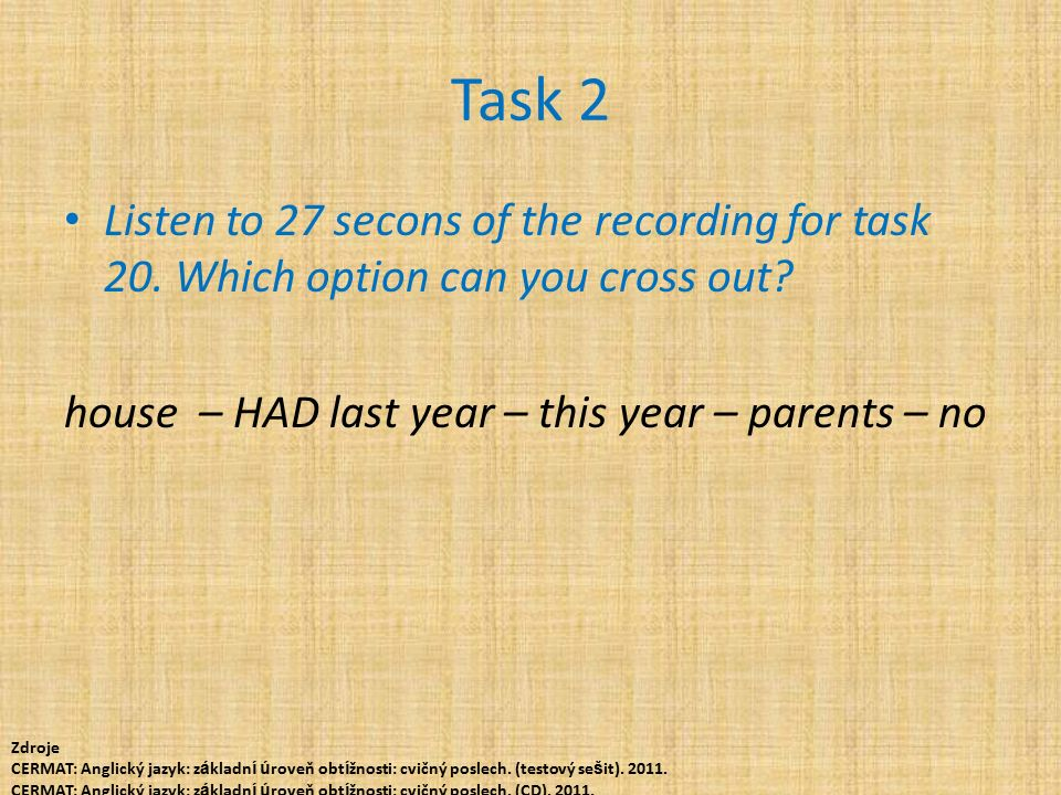 Task 2 Listen to 27 secons of the recording for task 20.