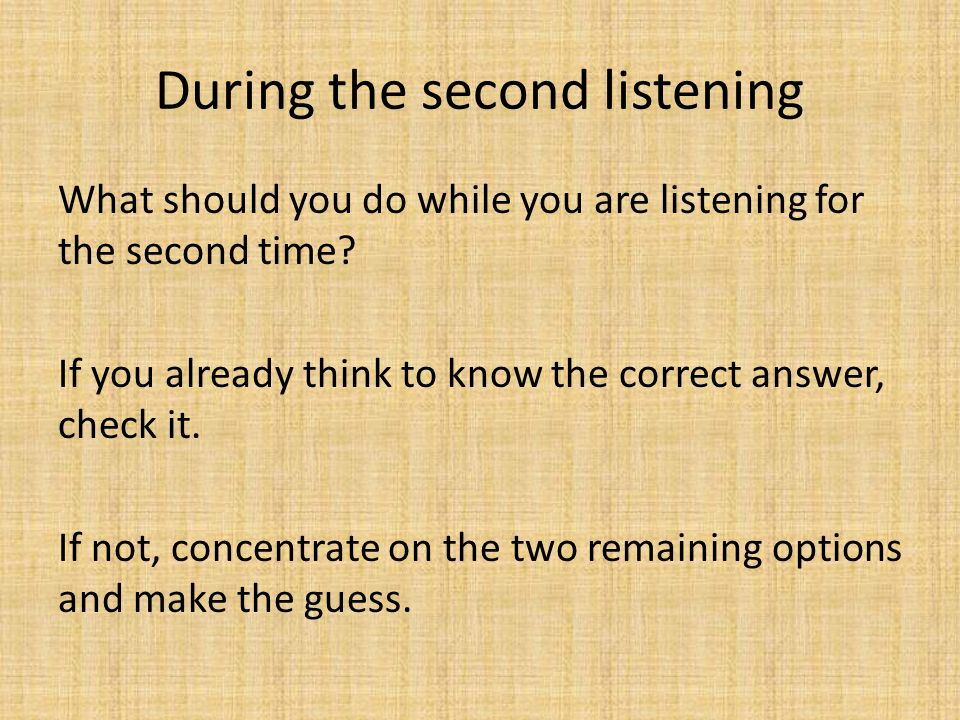During the second listening What should you do while you are listening for the second time.