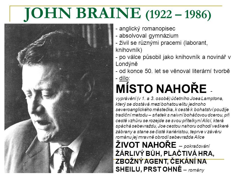 JOHN BRAINE (1922 – 1986) - anglický romanopisec bsolvoval gymnázium - živil se různými pracemi (laborant, knihovník) - po válce působil jako knihovník a novinář v Londýně - od konce 50.