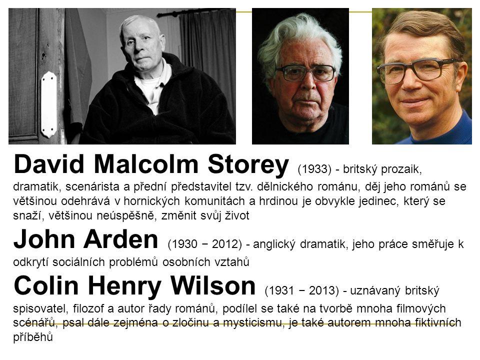 David Malcolm Storey (1933) - britský prozaik, dramatik, scenárista a přední představitel tzv.