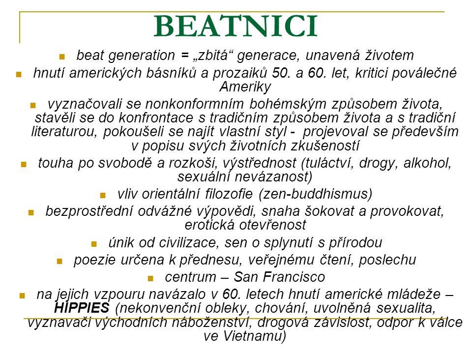 """BEATNICI beat generation = """"zbitá generace, unavená životem hnutí amerických básníků a prozaiků 50."""