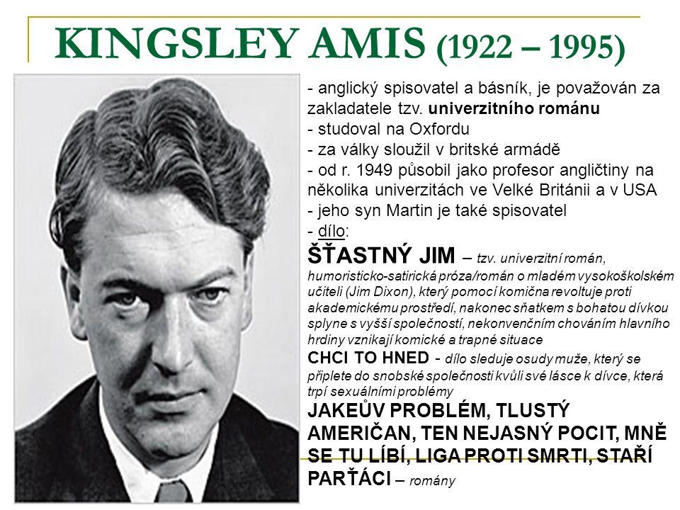 KINGSLEY AMIS (1922 – 1995) - anglický spisovatel a básník, je považován za zakladatele tzv.