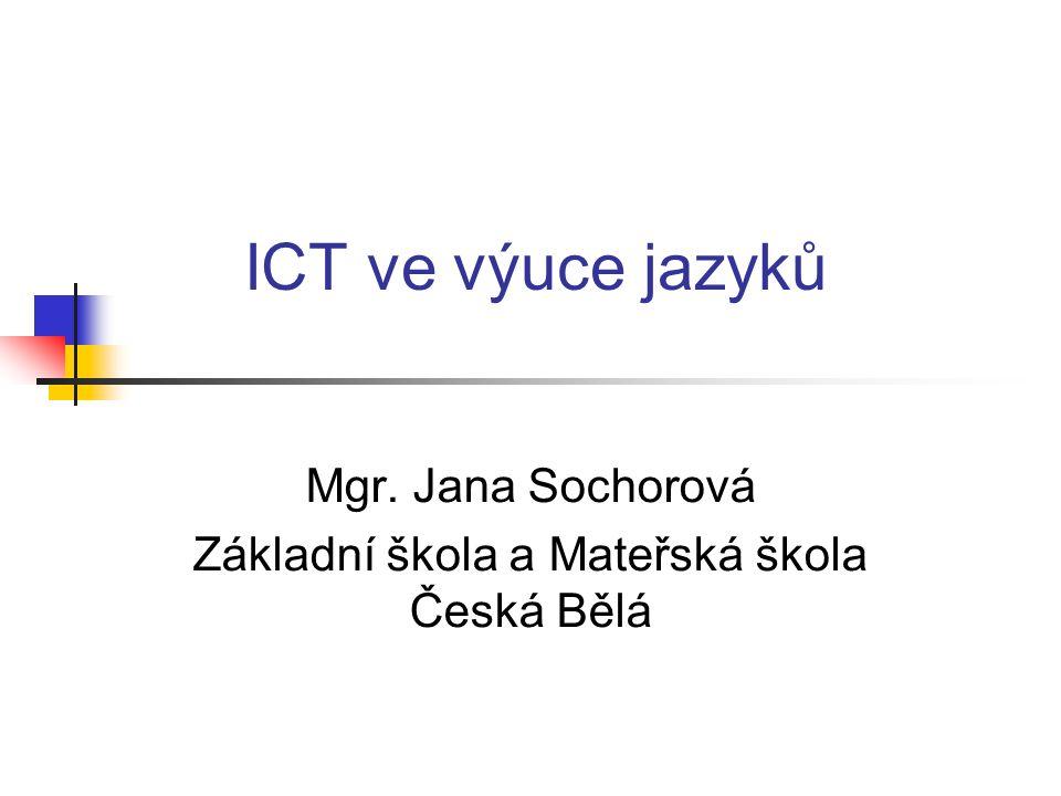 ICT ve výuce jazyků Mgr. Jana Sochorová Základní škola a Mateřská škola Česká Bělá